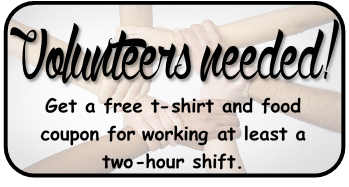 Volunteers needed! Get a free t-shirt and food coupon for working at least a two-hour shift.